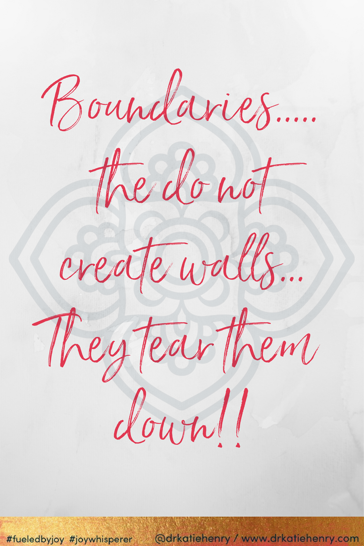Boundaries.....the do not create walls...They tear them down!!  www.drkatiehenry.com