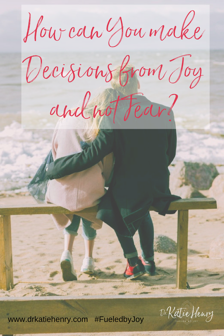 How can you make Decisions from Joy and not fear? How can you Choose Joy?